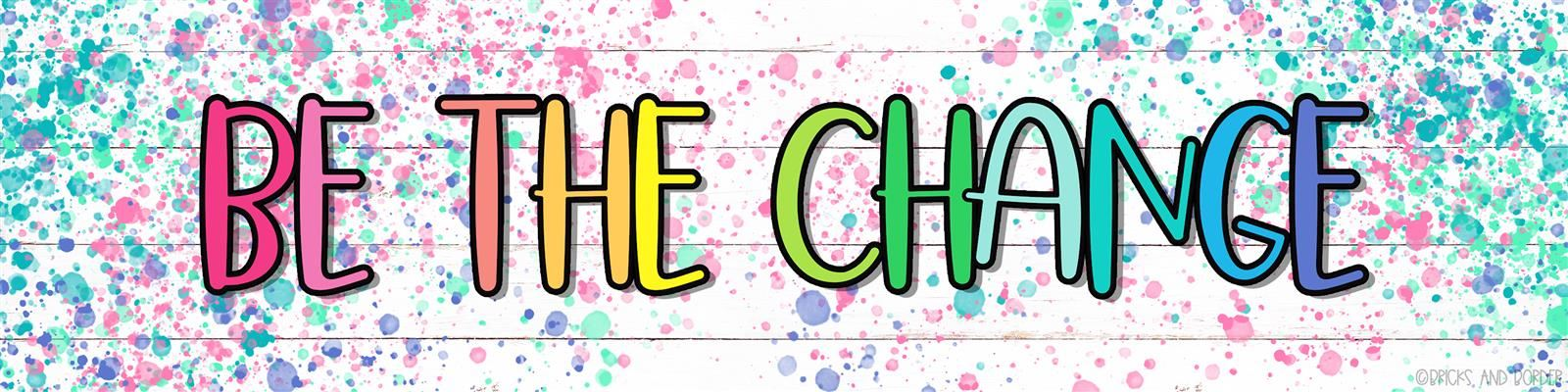 """Be the Change"" in colorful text"