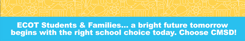 ECOT Students and Families...a bright future tomorrow begins with the right school choice today. Choose CMSD!